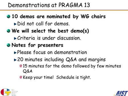Demonstrations at PRAGMA 13 10 demos are nominated by WG chairs Did not call for demos. We will select the best demo(s) Criteria is under discussion. Notes.