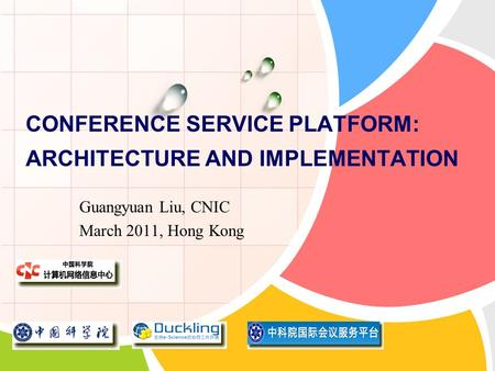 L/O/G/O CONFERENCE SERVICE PLATFORM: ARCHITECTURE AND IMPLEMENTATION Guangyuan Liu, CNIC March 2011, Hong Kong.