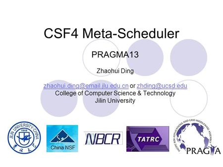 CSF4 Meta-Scheduler PRAGMA13 Zhaohui Ding or College of Computer.