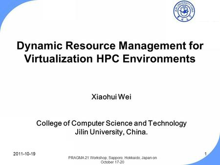 Dynamic Resource Management for Virtualization HPC Environments Xiaohui Wei College of Computer Science and Technology Jilin University, China. 1 PRAGMA.