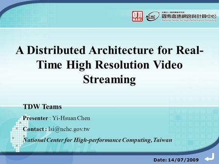 TDW Teams Presenter : Yi-Hsuan Chen Contact : National Center for High-performance Computing, Taiwan Date: 14/07/2009 A Distributed Architecture.