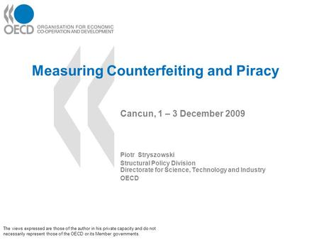 Measuring Counterfeiting and Piracy Cancun, 1 – 3 December 2009 Piotr Stryszowski Structural Policy Division Directorate for Science, Technology and Industry.