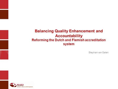 Balancing Quality Enhancement and Accountability Reforming the Dutch and Flemish accreditation system Stephan van Galen.
