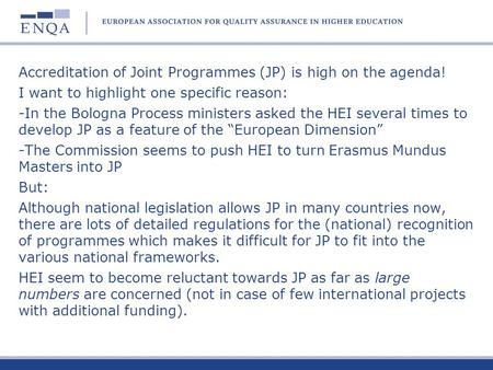 Accreditation of Joint Programmes (JP) is high on the agenda! I want to highlight one specific reason: -In the Bologna Process ministers asked the HEI.