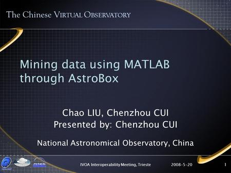 2008-5-20IVOA Interoperability Meeting, Trieste1 Mining data using MATLAB through AstroBox Chao LIU, Chenzhou CUI Presented by: Chenzhou CUI National Astronomical.