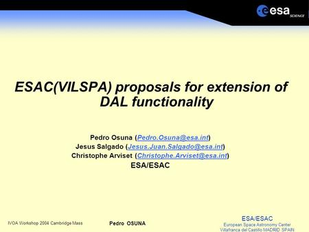 ESA/ESAC European Space Astronomy Center Villafranca del Castillo MADRID SPAIN IVOA Workshop 2004 Cambridge Mass Pedro OSUNA ESAC(VILSPA) proposals for.