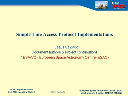 European Space Astronomy Centre (ESAC) Villafranca del Castillo, MADRID (SPAIN) Jesús Salgado SLAP Implementations Sep 2006, Moscow, Russia Simple Line.