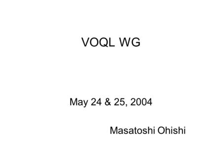 VOQL WG May 24 & 25, 2004 Masatoshi Ohishi. Agreement at the Cambridge Meeting Two level approach Level-1 : Extended SQL-based QL as the first version,