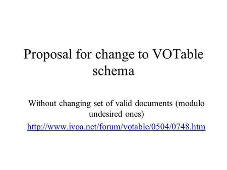 Proposal for change to VOTable schema Without changing set of valid documents (modulo undesired ones)