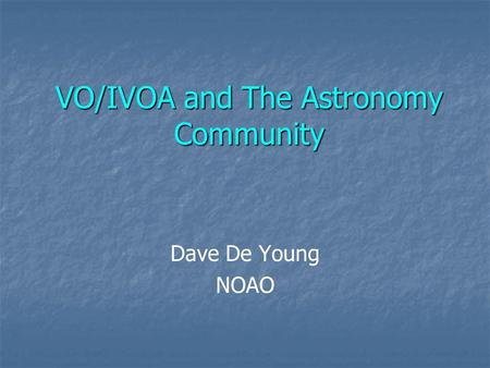 VO/IVOA and The Astronomy Community Dave De Young NOAO.