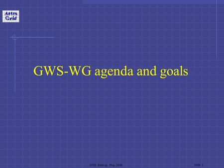 IVOA Interop, May 2006 Slide 1 GWS-WG agenda and goals.