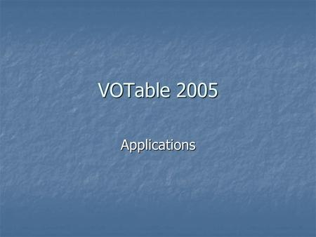 VOTable 2005 Applications. Agenda Description of some applications Description of some applications Nilesh UrunkarAbout C++ Parser and CONVOT Nilesh UrunkarAbout.