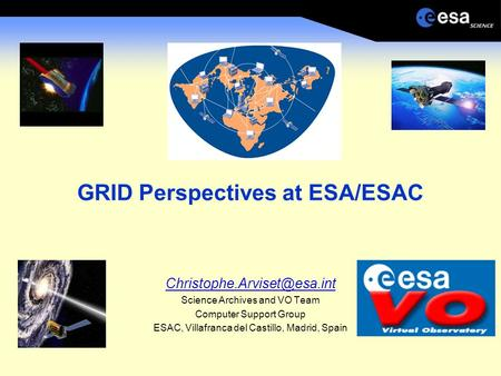 GRID Perspectives at ESA/ESAC Science Archives and VO Team Computer Support Group ESAC, Villafranca del Castillo, Madrid, Spain.