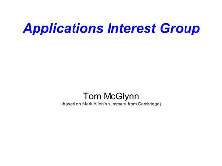 Applications Interest Group Tom McGlynn (based on Mark Allens summary from Cambridge)