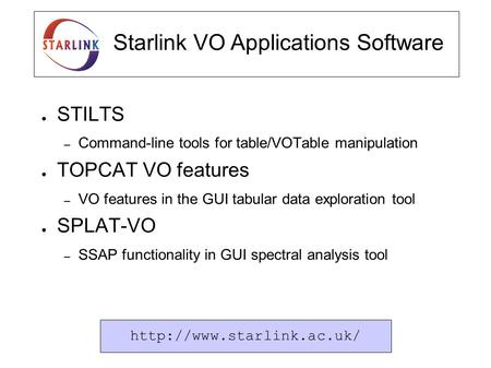STILTS – Command-line tools for table/VOTable manipulation TOPCAT VO features – VO features in the GUI tabular data exploration tool SPLAT-VO – SSAP functionality.