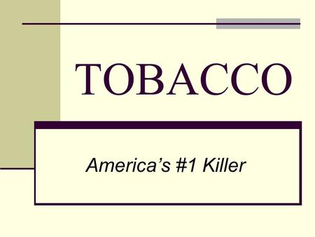 TOBACCO Americas #1 Killer. The Smoking Roller Coaster nicotine goes into the bloodstream, the bodys defenses swing into action, heart beat increases,