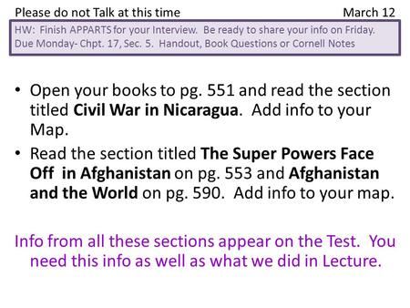 Open your books to pg. 551 and read the section titled Civil War in Nicaragua. Add info to your Map. Read the section titled The Super Powers Face Off.