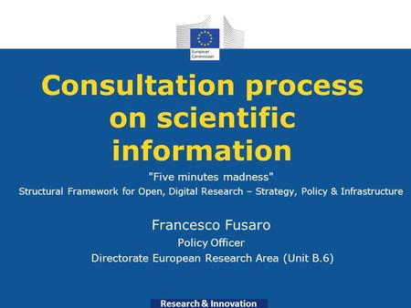 Research & Innovation Consultation process on scientific information Five minutes madness Structural Framework for Open, Digital Research – Strategy,