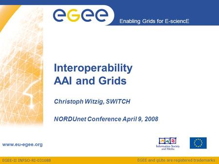 EGEE-II INFSO-RI-031688 Enabling Grids for E-sciencE www.eu-egee.org EGEE and gLite are registered trademarks Interoperability AAI and Grids Christoph.