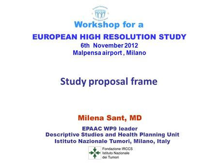 Milena Sant, MD EPAAC WP9 leader Descriptive Studies and Health Planning Unit Istituto Nazionale Tumori, Milano, Italy EUROPEAN HIGH RESOLUTION STUDY 6th.