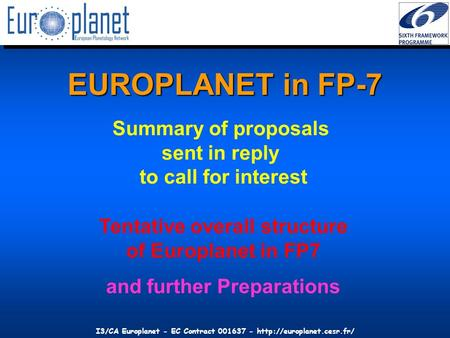 I3/CA Europlanet - EC Contract 001637 -  EUROPLANET in FP-7 Tentative overall structure of Europlanet in FP7 and further Preparations.