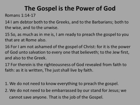 The Gospel is the Power of God Romans 1:14-17 14 I am debtor both to the Greeks, and to the Barbarians; both to the wise, and to the unwise. 15 So, as.