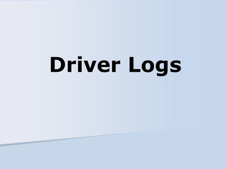 Driver Logs. Compliance with hours of service regulations Having a GVWR or GCWR of 10,001 pounds or more 1a.