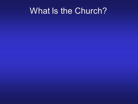 What Is the Church?. The Church Is: What is the Church? The Church Is: 1.What Jesus is committed to build. Matthew 16:18.