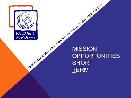 MISSION OPPORTUNITIES SHORT TERM EMPOWERING THE FOUND IN REACHING THE LOST.