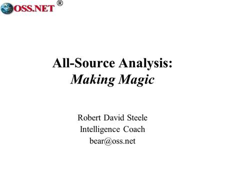 ® All-Source Analysis: Making Magic Robert David Steele Intelligence Coach