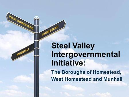 Steel Valley Intergovernmental Initiative: The Boroughs of Homestead, West Homestead and Munhall.