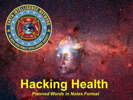 Hacking Health Planned Words in Notes Format. Healthy Lifestyle Healthy Environment Natural and Alternative Remediation Surgical & Pharmaceutical Remediation.