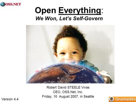 Open Everything: We Won, Lets Self-Govern Robert David STEELE Vivas CEO, OSS.Net, Inc. Friday, 10 August 2007, in Seattle Version 4.4.