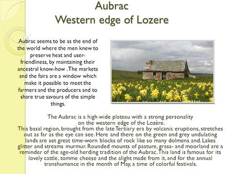 Aubrac Western edge of Lozere The Aubrac is a high wide plateau with a strong personality on the western edge of the Lozère. This basal region, brought.