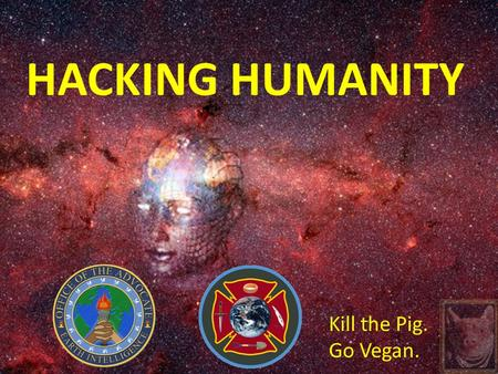 HACKING HUMANITY Kill the Pig. Go Vegan.. Robert Steele.