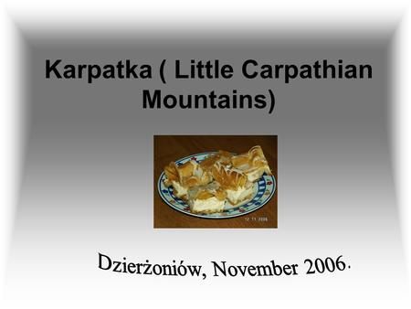 Karpatka ( Little Carpathian Mountains). Ingredients: 125 g margarine 1 glass (1/4 litre) of water 1 glass of wheat flour 5 eggs 1 teaspoon of baking.