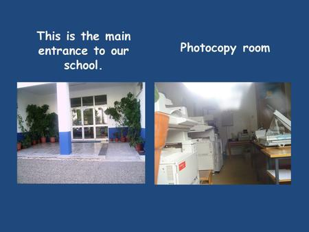 This is the main entrance to our school. Photocopy room.