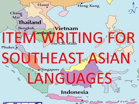 ITEM WRITING FOR SOUTHEAST ASIAN LANGUAGES. Goals Improve item writing skills of all participants Begin training of writers for national assessments Enhance.