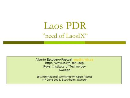 Laos PDR need of LaosIX Alberto Escudero-Pascual  Royal Institute of Technology Sweden 1st International.