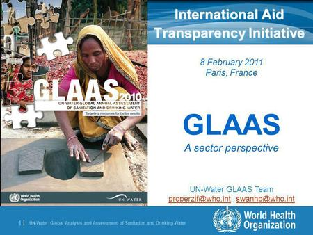 UN-Water Global Analysis and Assessment of Sanitation and Drinking-Water 1 |1 | International Aid Transparency Initiative 8 February 2011 Paris, France.