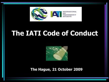 The IATI Code of Conduct The Hague, 21 October 2009.