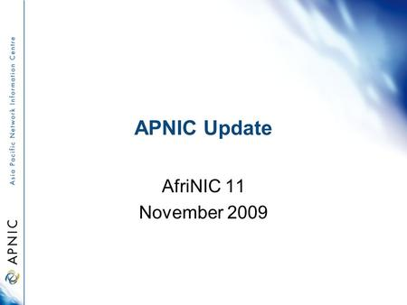 APNIC Update AfriNIC 11 November 2009. Overview Services status Policy developments Priority activities Next meetings.