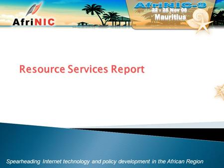 Spearheading Internet technology and policy development in the African Region Resource Services Report.