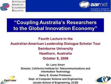 Coupling Australias Researchers to the Global Innovation Economy Fourth Lecture in the Australian American Leadership Dialogue Scholar Tour Swinburne University.