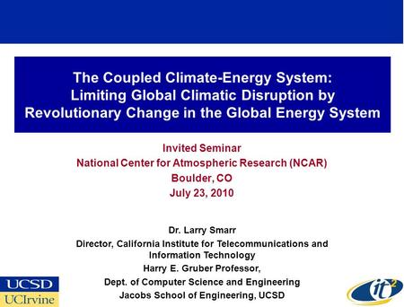 The Coupled Climate-Energy System: Limiting Global Climatic Disruption by Revolutionary Change in the Global Energy System Invited Seminar National Center.