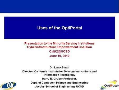 Uses of the OptIPortal Presentation to the Minority Serving Institutions Cyberinfrastructure Empowerment Coalition June 10, 2010 Dr. Larry.
