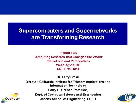 Supercomputers and Supernetworks are Transforming Research Invited Talk Computing Research that Changed the World: Reflections and Perspectives Washington,