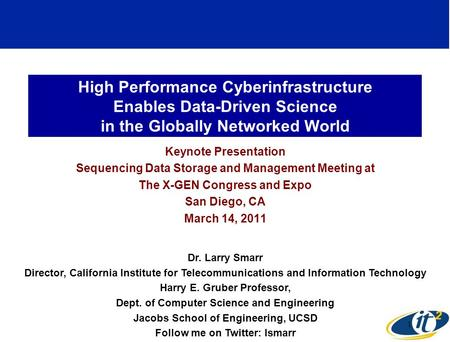 High Performance Cyberinfrastructure Enables Data-Driven Science in the Globally Networked World Keynote Presentation Sequencing Data Storage and Management.
