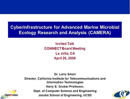 Cyberinfrastructure for Advanced Marine Microbial Ecology Research and Analysis (CAMERA) Invited Talk CONNECT Board Meeting La Jolla, CA April 26, 2006.
