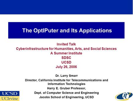 The OptIPuter and Its Applications Invited Talk Cyberinfrastructure for Humanities, Arts, and Social Sciences A Summer Institute SDSC UCSD July 26, 2006.